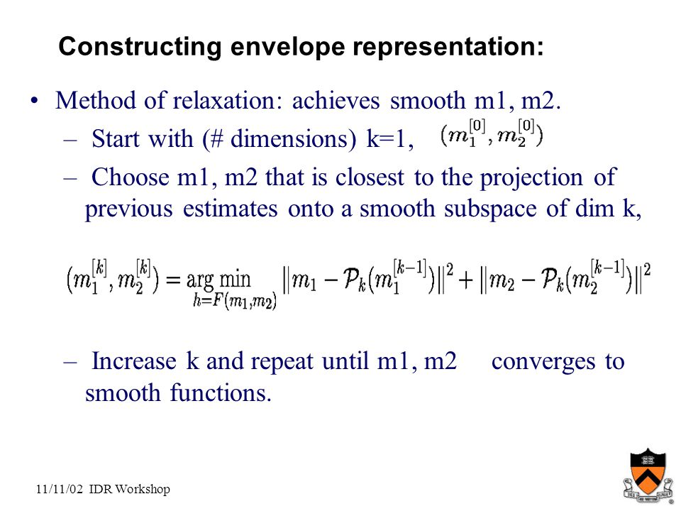 11/11/02 IDR Workshop Constructing envelope representation: Method of relaxation: achieves smooth m1, m2.