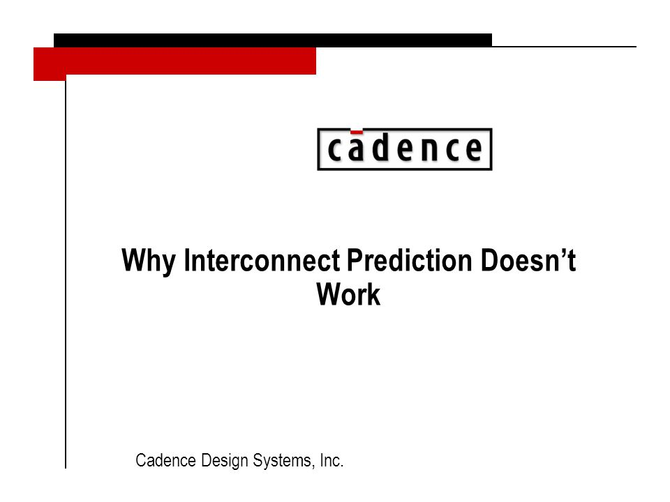Cadence Design Systems, Inc. Why Interconnect Prediction Doesn't Work