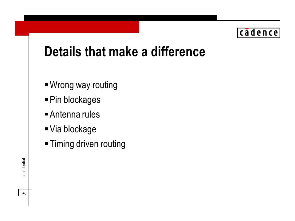 12 confidential Details that make a difference  Wrong way routing  Pin blockages  Antenna rules  Via blockage  Timing driven routing