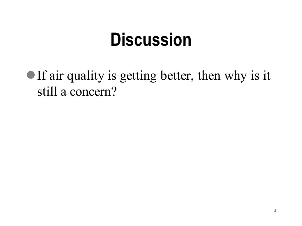 4 Discussion If air quality is getting better, then why is it still a concern