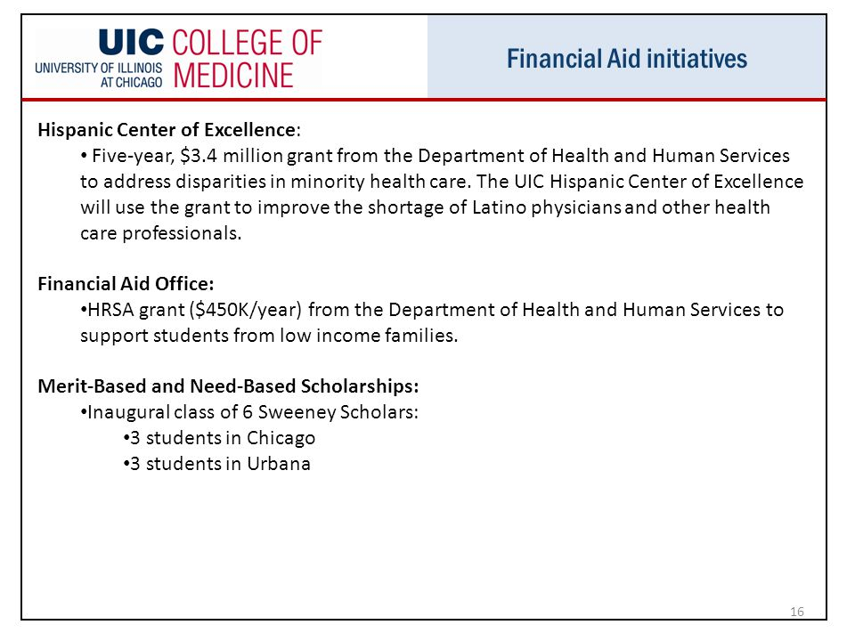 Financial Aid initiatives 16 Hispanic Center of Excellence: Five-year, $3.4 million grant from the Department of Health and Human Services to address disparities in minority health care.