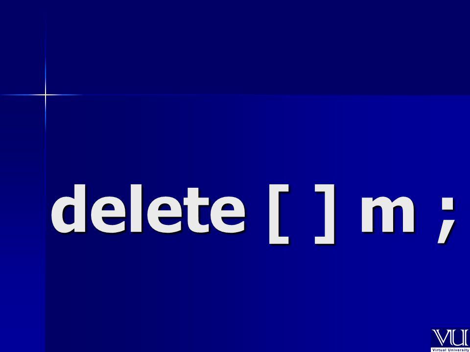 delete [ ] m ;