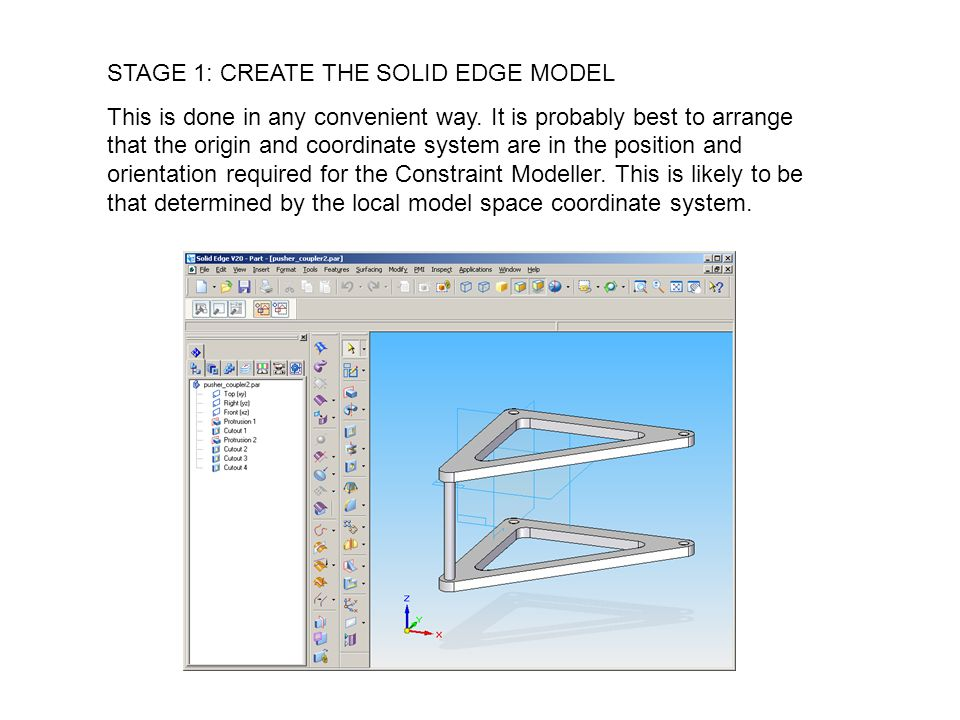 STAGE 1: CREATE THE SOLID EDGE MODEL This is done in any convenient way.