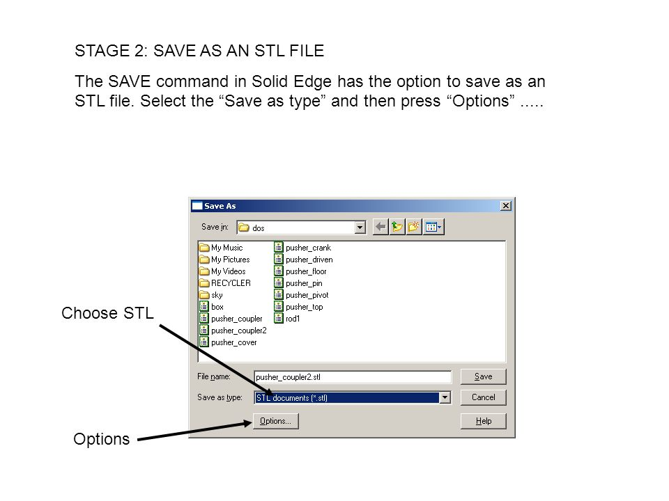 STAGE 2: SAVE AS AN STL FILE The SAVE command in Solid Edge has the option to save as an STL file.
