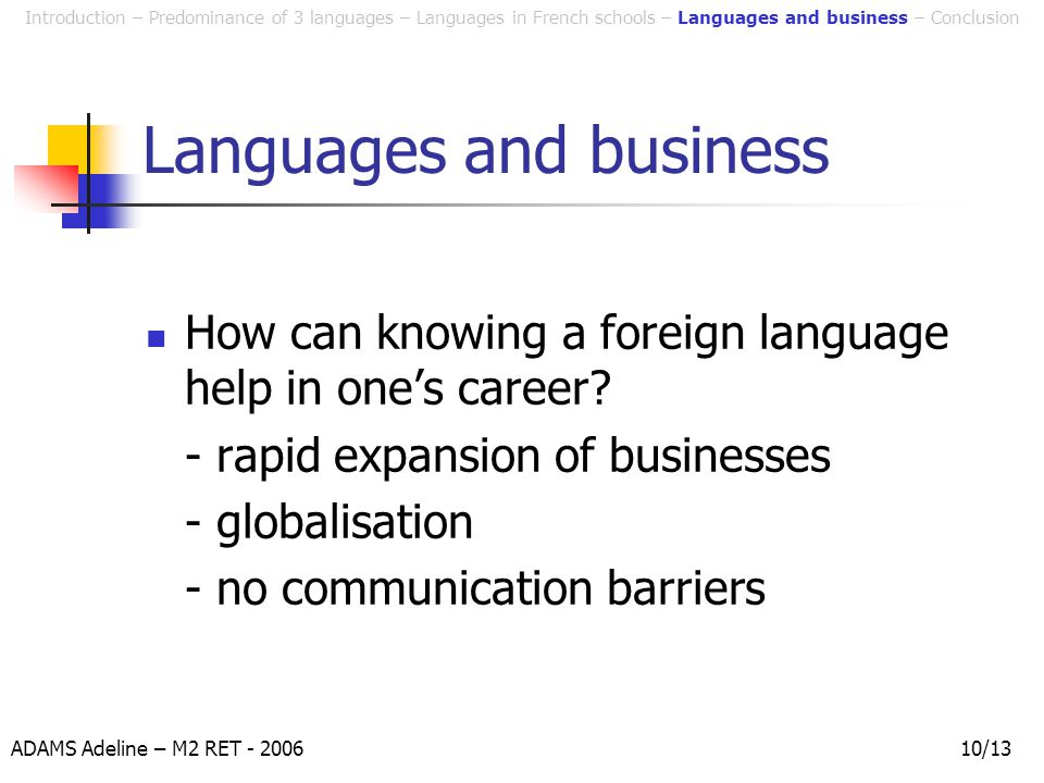 ADAMS Adeline – M2 RET - 200610/13 Languages and business How can knowing a foreign language help in one's career.