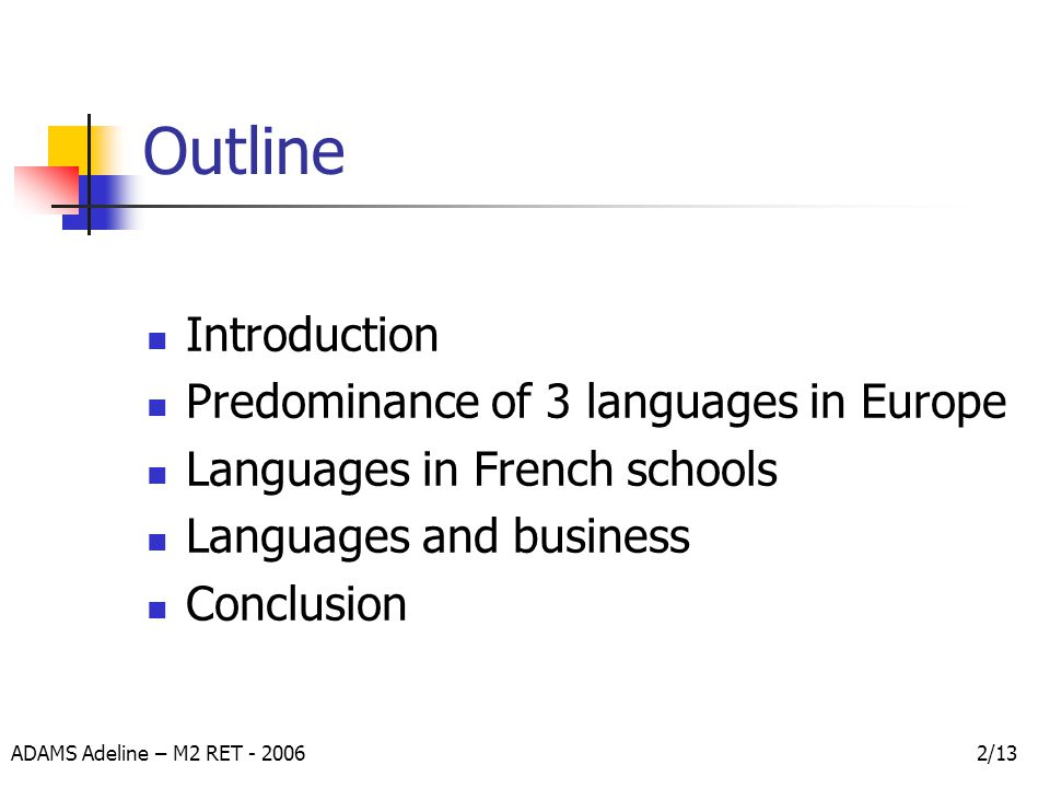 ADAMS Adeline – M2 RET - 20062/13 Outline Introduction Predominance of 3 languages in Europe Languages in French schools Languages and business Conclusion