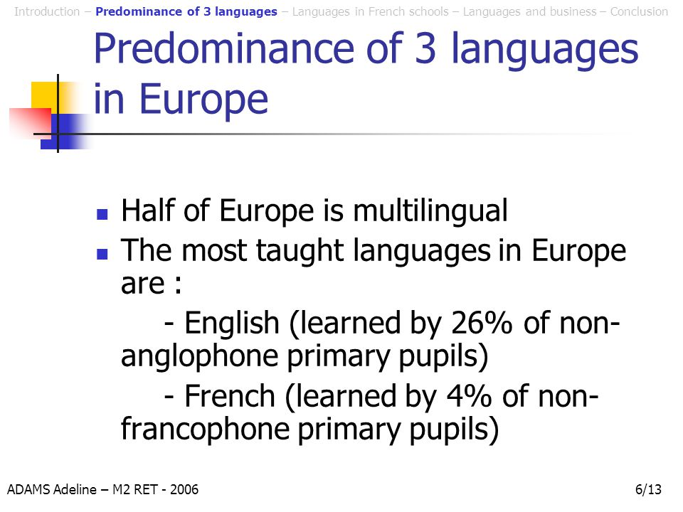 ADAMS Adeline – M2 RET - 20066/13 Predominance of 3 languages in Europe Half of Europe is multilingual The most taught languages in Europe are : - Eng