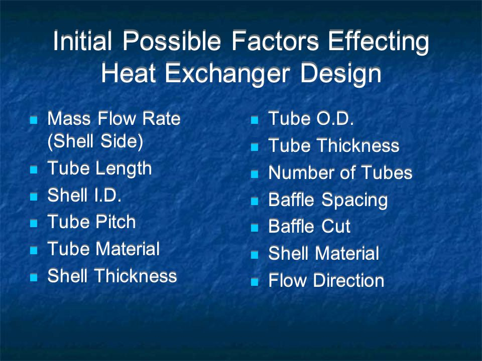 Initial Possible Factors Effecting Heat Exchanger Design Mass Flow Rate (Shell Side) Tube Length Shell I.D.