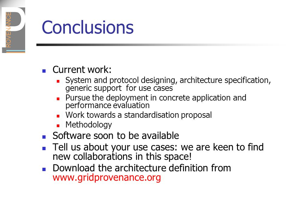 Conclusions Current work: System and protocol designing, architecture specification, generic support for use cases Pursue the deployment in concrete application and performance evaluation Work towards a standardisation proposal Methodology Software soon to be available Tell us about your use cases: we are keen to find new collaborations in this space.
