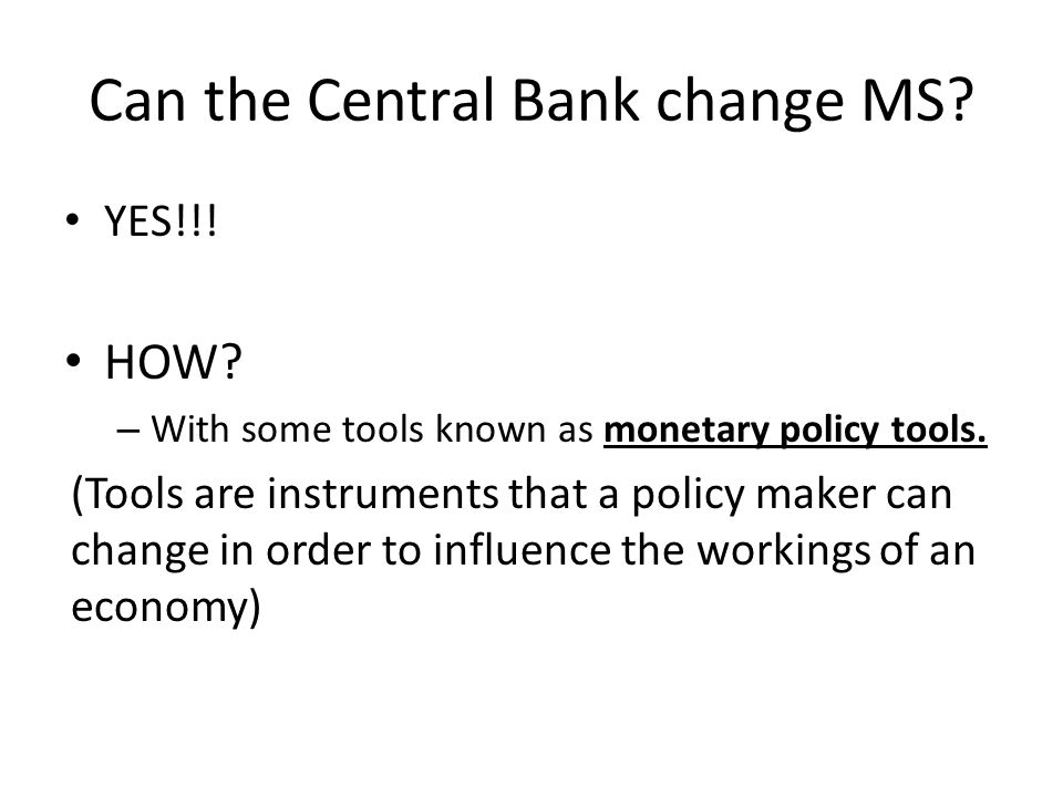 Can the Central Bank change MS. YES!!. HOW. – With some tools known as monetary policy tools.
