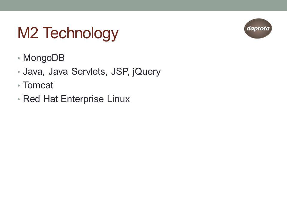 M2 Technology MongoDB Java, Java Servlets, JSP, jQuery Tomcat Red Hat Enterprise Linux
