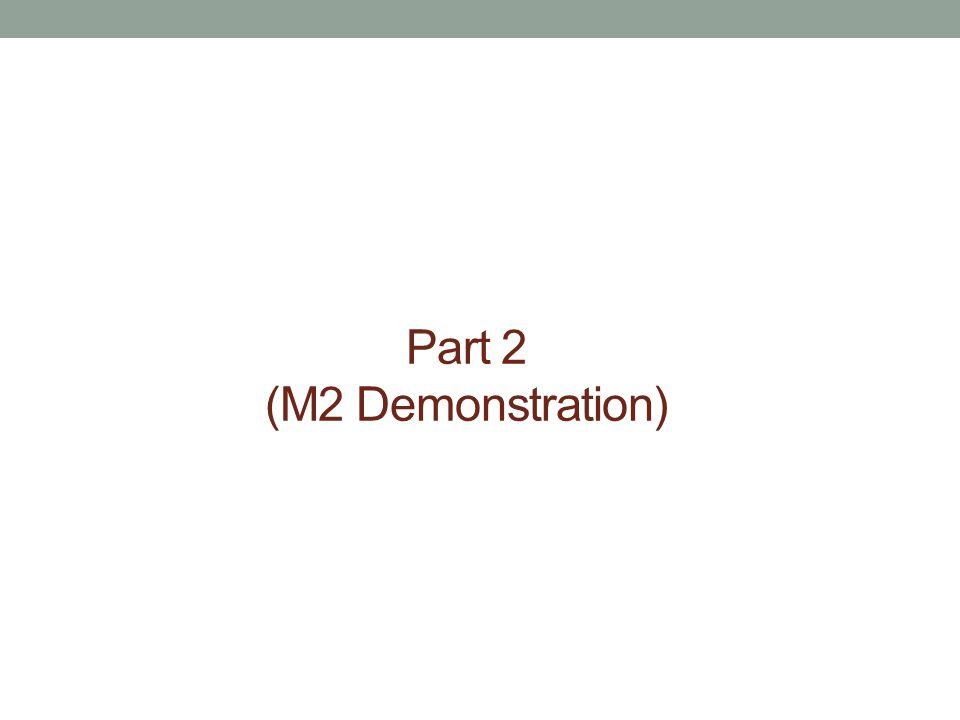 Part 2 (M2 Demonstration)