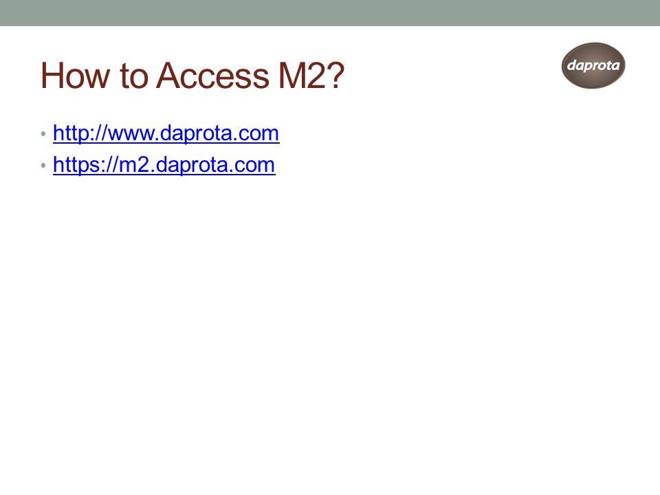 How to Access M2? http://www.daprota.com https://m2.daprota.com