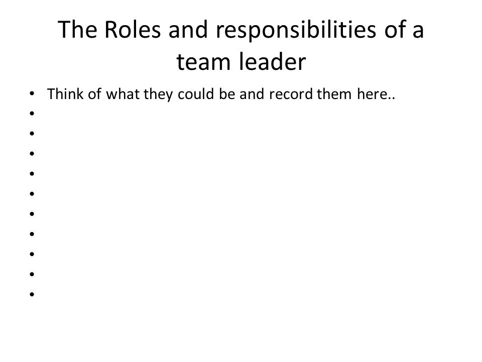 What a team leader CAN'T do Think of things that are outside of a team leaders authority and write them here…
