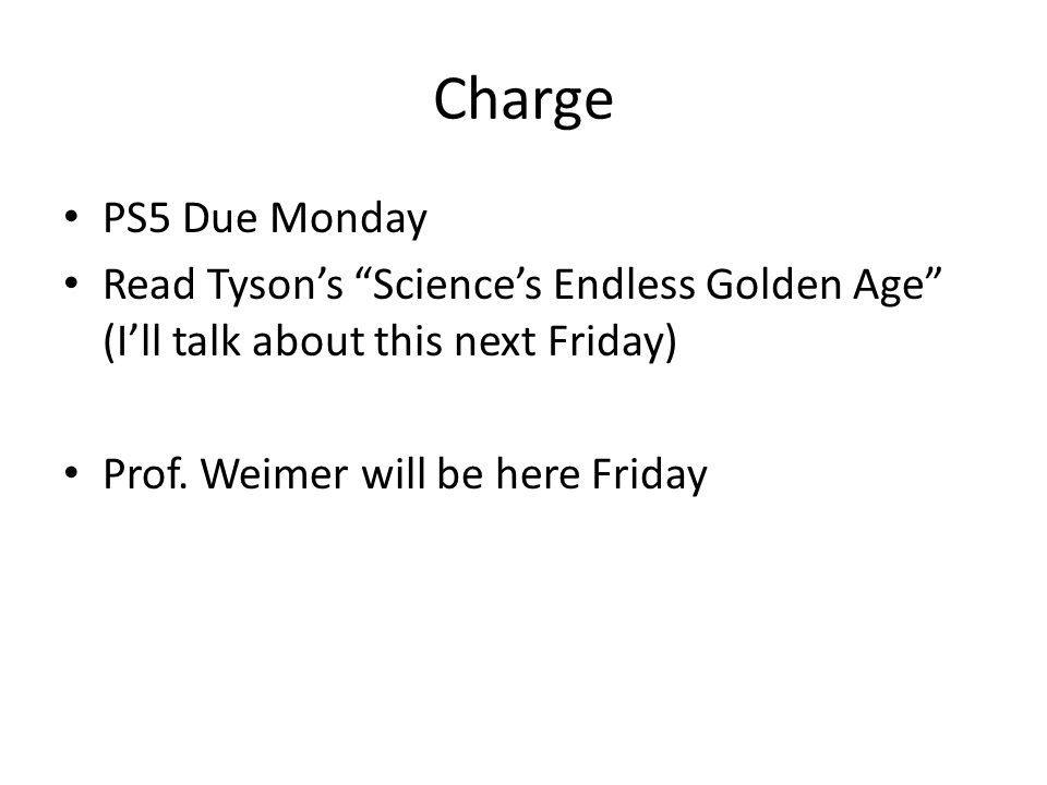 Charge PS5 Due Monday Read Tyson's Science's Endless Golden Age (I'll talk about this next Friday) Prof.