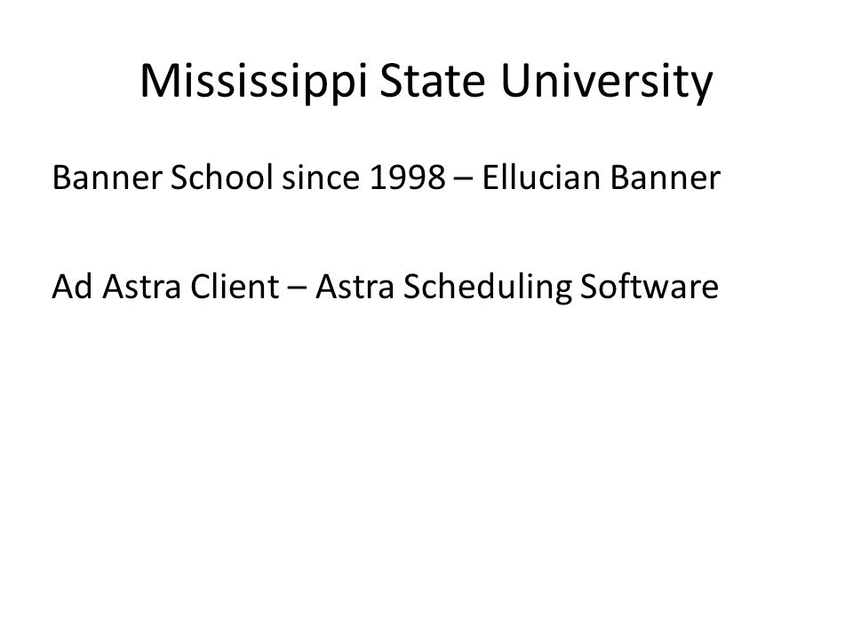 Mississippi State University Banner School since 1998 – Ellucian Banner Ad Astra Client – Astra Scheduling Software