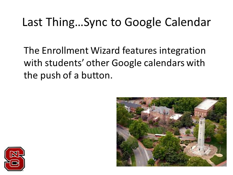 Last Thing…Sync to Google Calendar The Enrollment Wizard features integration with students' other Google calendars with the push of a button.