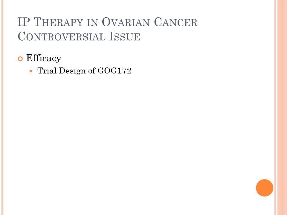 IP T HERAPY IN O VARIAN C ANCER C ONTROVERSIAL I SSUE Efficacy Trial Design of GOG172