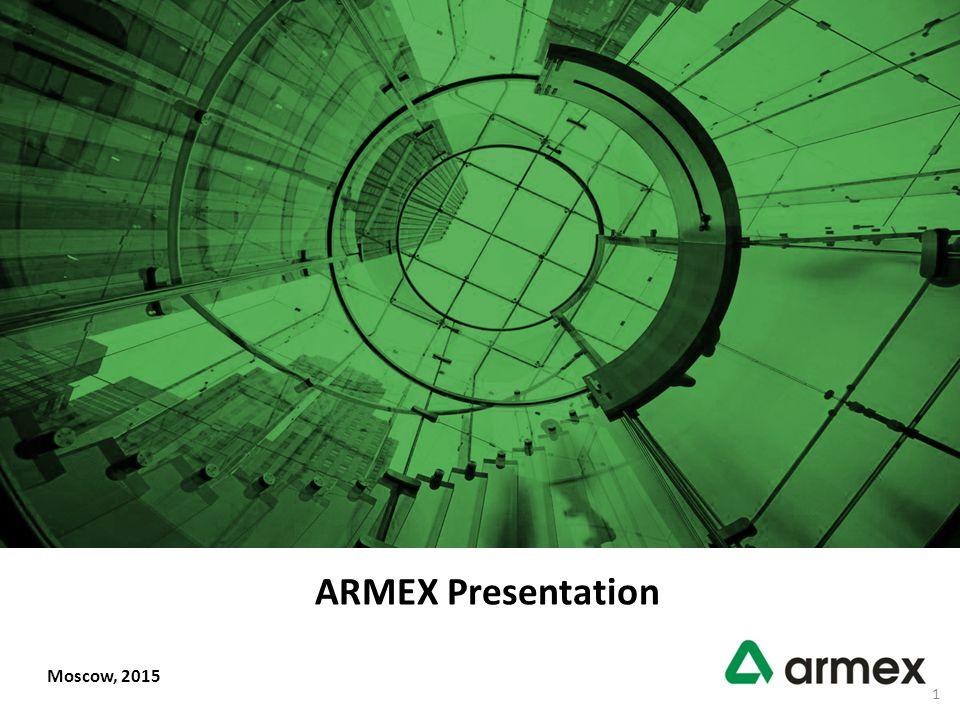© ARMEX| Moscow 2015| www.armex.su ARMEX Presentation Moscow, 2015 1
