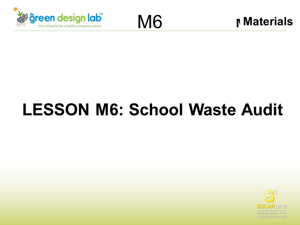 Materials M6 LESSON M6: School Waste Audit