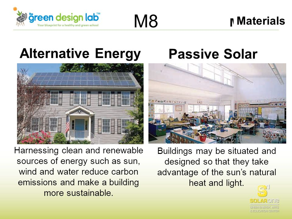 Materials M8 Alternative Energy Harnessing clean and renewable sources of energy such as sun, wind and water reduce carbon emissions and make a buildi