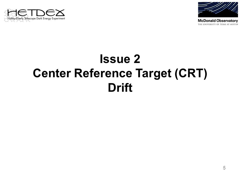 Issue 2 Center Reference Target (CRT) Drift 5
