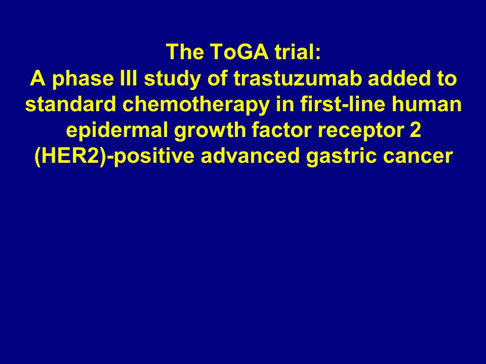 The ToGA trial: A phase III study of trastuzumab added to standard chemotherapy in first-line human epidermal growth factor receptor 2 (HER2)-positive