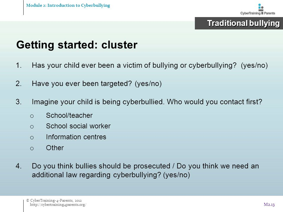 1.Has your child ever been a victim of bullying or cyberbullying? (yes/no) 2.Have you ever been targeted? (yes/no) 3.Imagine your child is being cyber