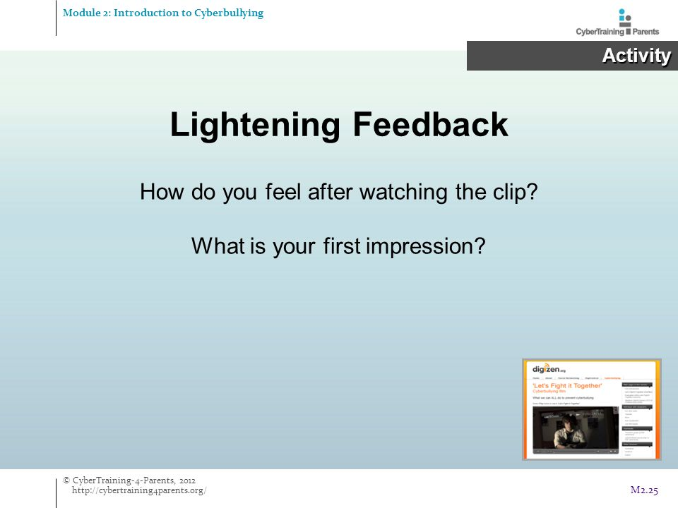 How do you feel after watching the clip? What is your first impression? Lightening Feedback Module 2: Introduction to Cyberbullying Activity Activity