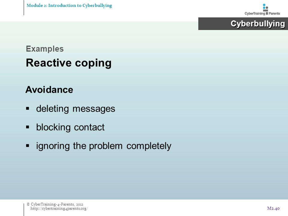 Avoidance  deleting messages  blocking contact  ignoring the problem completely Module 2: Introduction to Cyberbullying Cyberbullying Cyberbullying