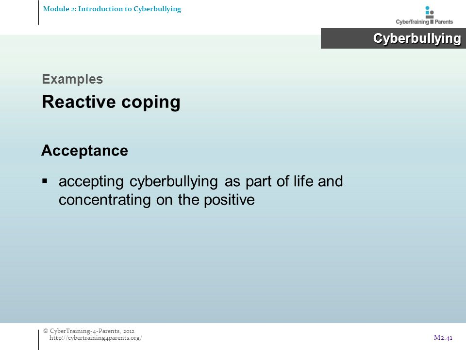 Acceptance  accepting cyberbullying as part of life and concentrating on the positive Module 2: Introduction to Cyberbullying Cyberbullying Cyberbull