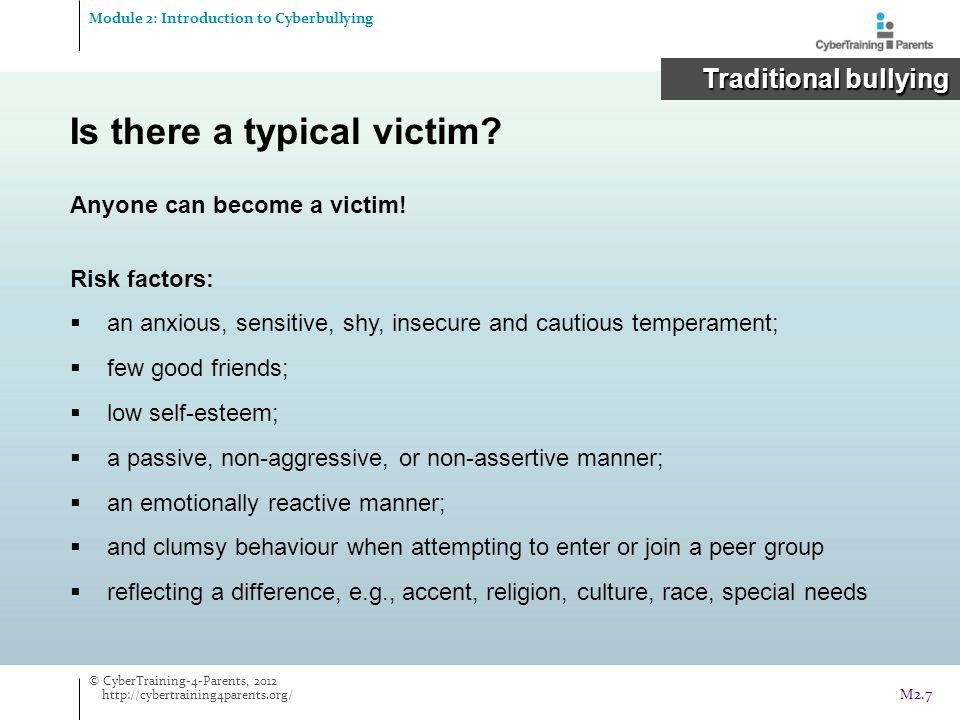 Is there a typical victim? Anyone can become a victim! Risk factors:  an anxious, sensitive, shy, insecure and cautious temperament;  few good frien