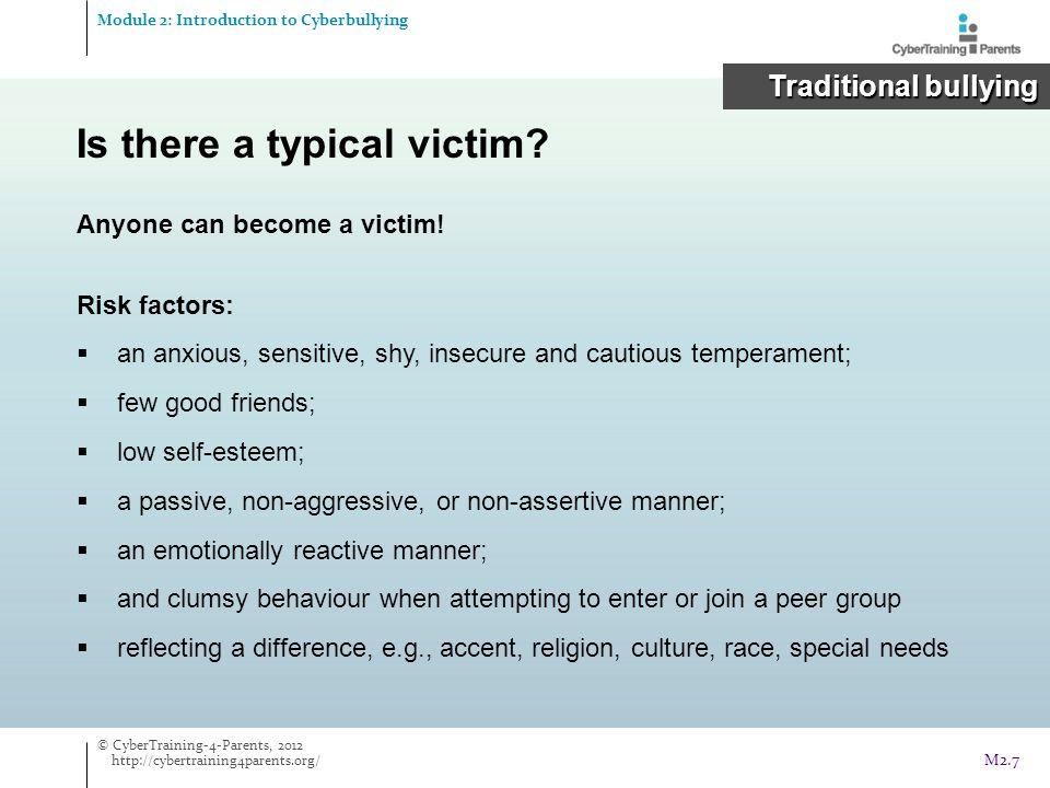 Some data about cyberbullying Module 2: Introduction to Cyberbullying Cyberbullying Cyberbullying Source: EU Kids Online report © CyberTraining-4-Parents, 2012 http://cybertraining4parents.org/ M2.28
