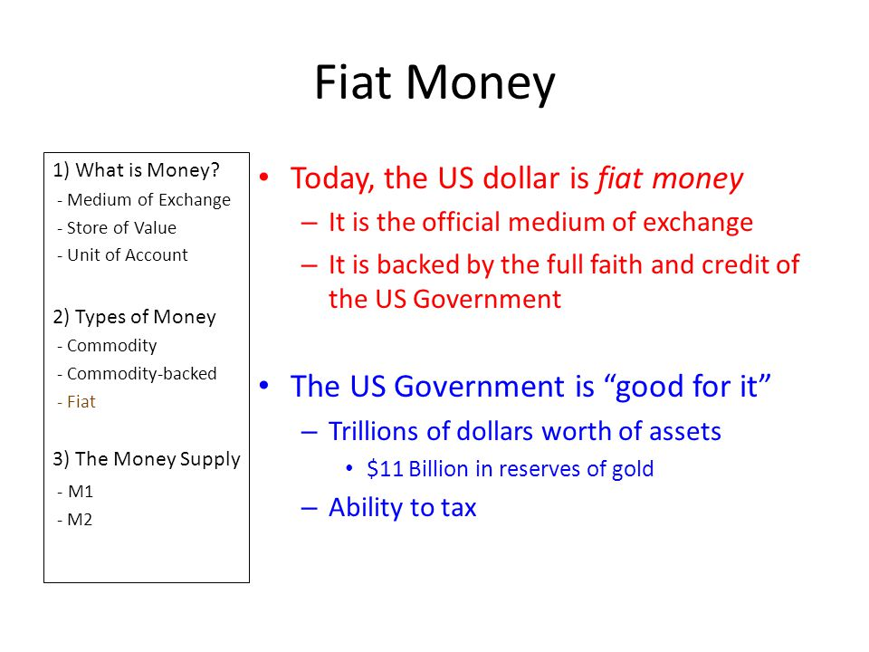 Fiat Money 1) What is Money? - Medium of Exchange - Store of Value - Unit of Account 2) Types of Money - Commodity - Commodity-backed - Fiat 3) The Mo