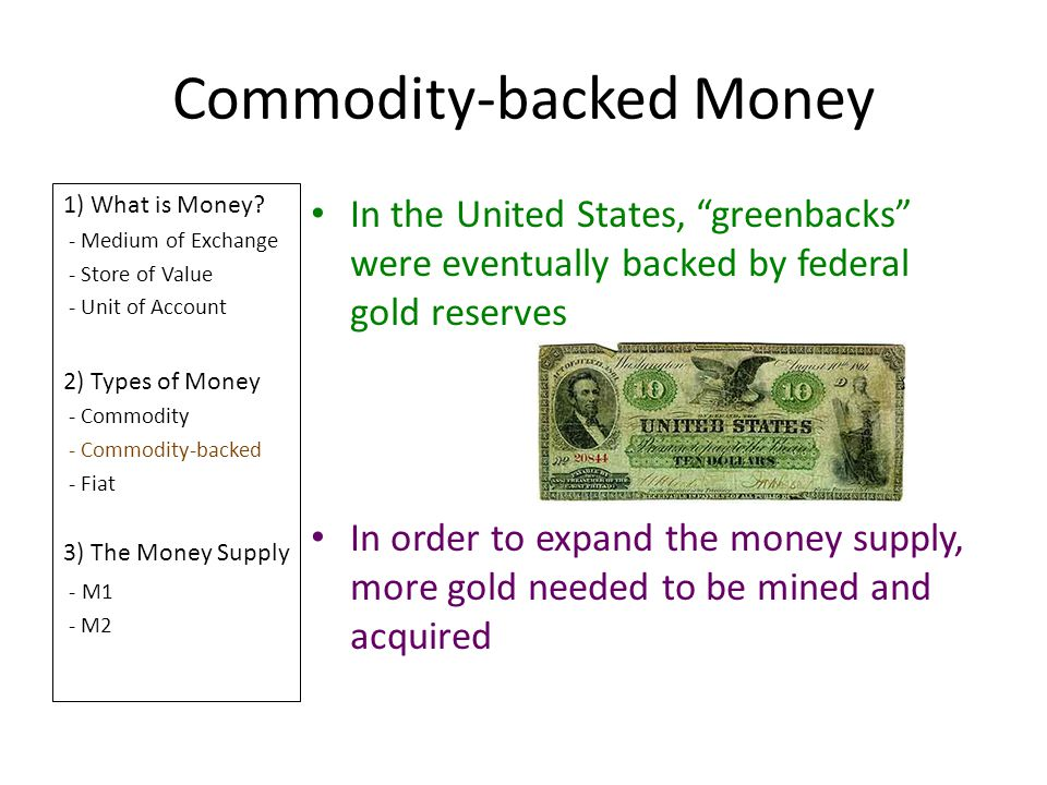 Commodity-backed Money 1) What is Money? - Medium of Exchange - Store of Value - Unit of Account 2) Types of Money - Commodity - Commodity-backed - Fi