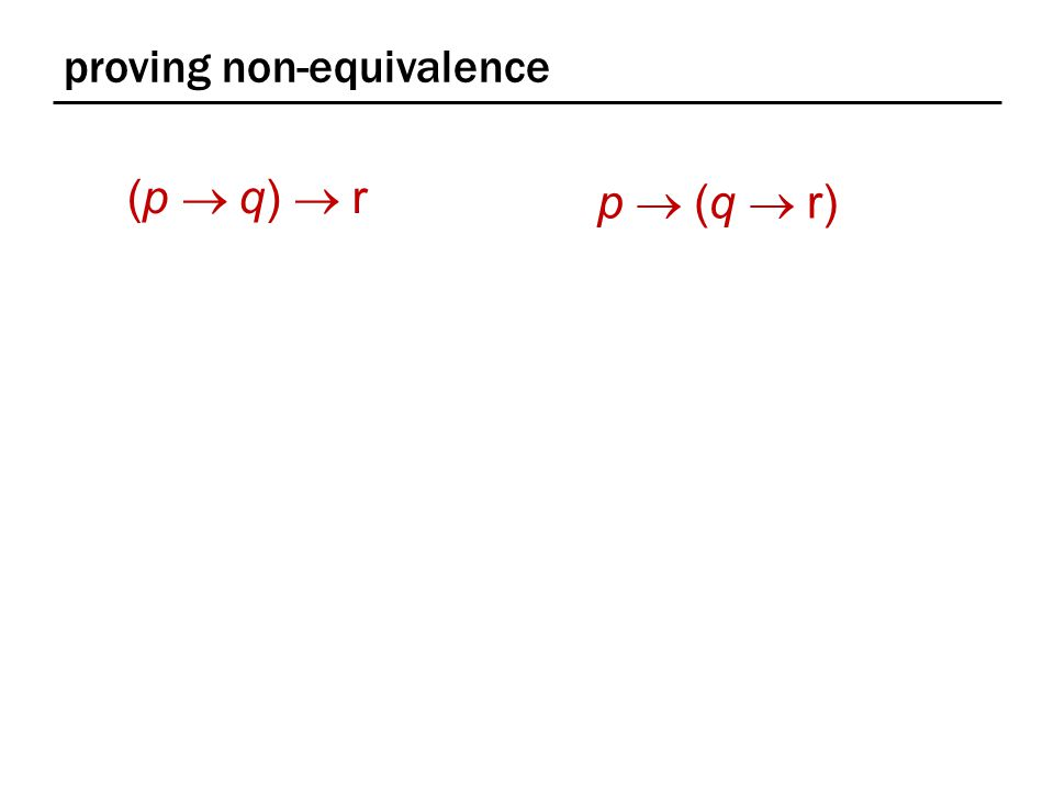 proving non-equivalence (p  q)  r p  (q  r)