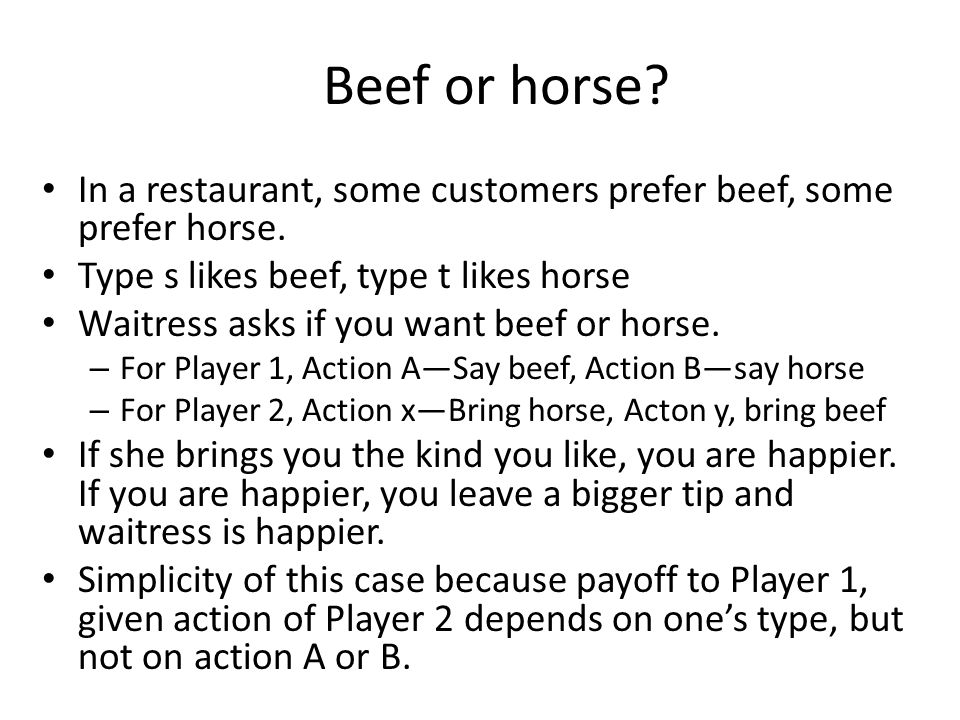 Beef or horse. In a restaurant, some customers prefer beef, some prefer horse.