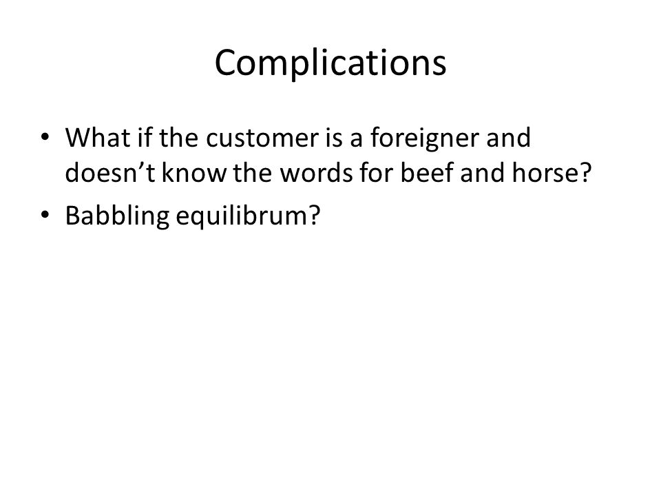 Complications What if the customer is a foreigner and doesn't know the words for beef and horse.