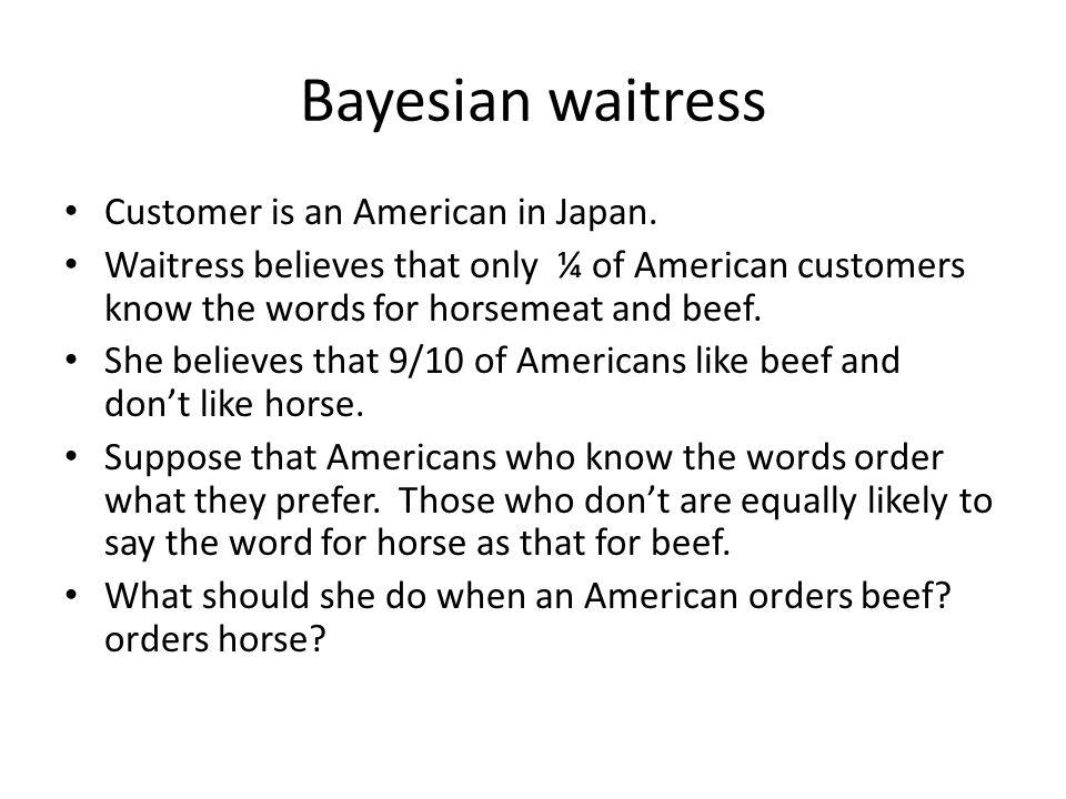 Bayesian waitress Customer is an American in Japan.