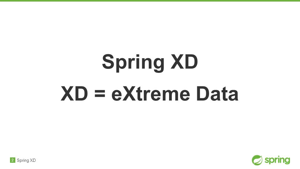 3 Spring XD One stop shop for developing and deploying Big Data Applications