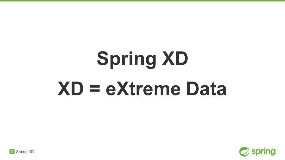 2 Spring XD XD = eXtreme Data