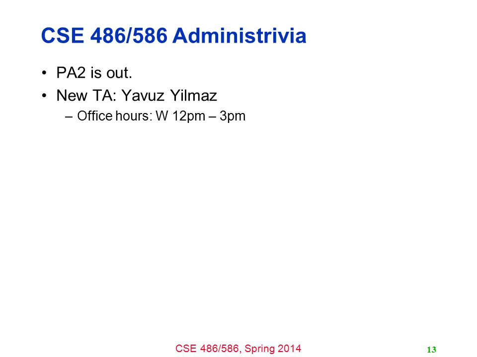 CSE 486/586, Spring 2014 CSE 486/586 Administrivia PA2 is out.