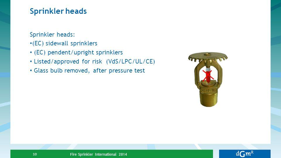 Sprinkler heads Sprinkler heads: (EC) sidewall sprinklers (EC) pendent/upright sprinklers Listed/approved for risk (VdS/LPC/UL/CE) Glass bulb removed,