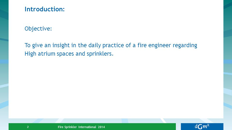 Introduction: Objective: To give an insight in the daily practice of a fire engineer regarding High atrium spaces and sprinklers. Fire Sprinkler Inter
