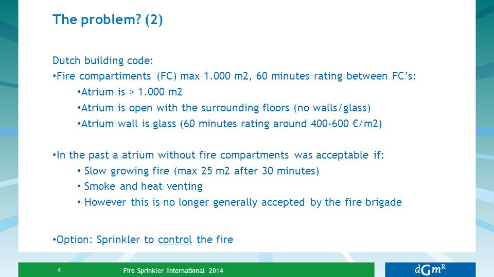 The problem? (2) Dutch building code: Fire compartiments (FC) max 1.000 m2, 60 minutes rating between FC's: Atrium is > 1.000 m2 Atrium is open with t