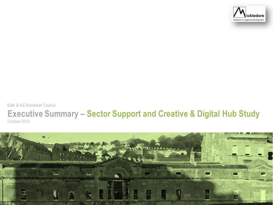 Bath & NE Somerset Council Executive Summary – Sector Support and Creative & Digital Hub Study October 2012