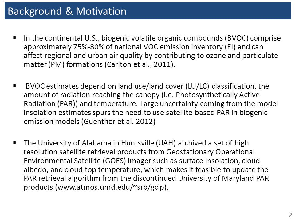 Background & Motivation  In the continental U.S., biogenic volatile organic compounds (BVOC) comprise approximately 75%-80% of national VOC emission inventory (EI) and can affect regional and urban air quality by contributing to ozone and particulate matter (PM) formations (Carlton et al., 2011).