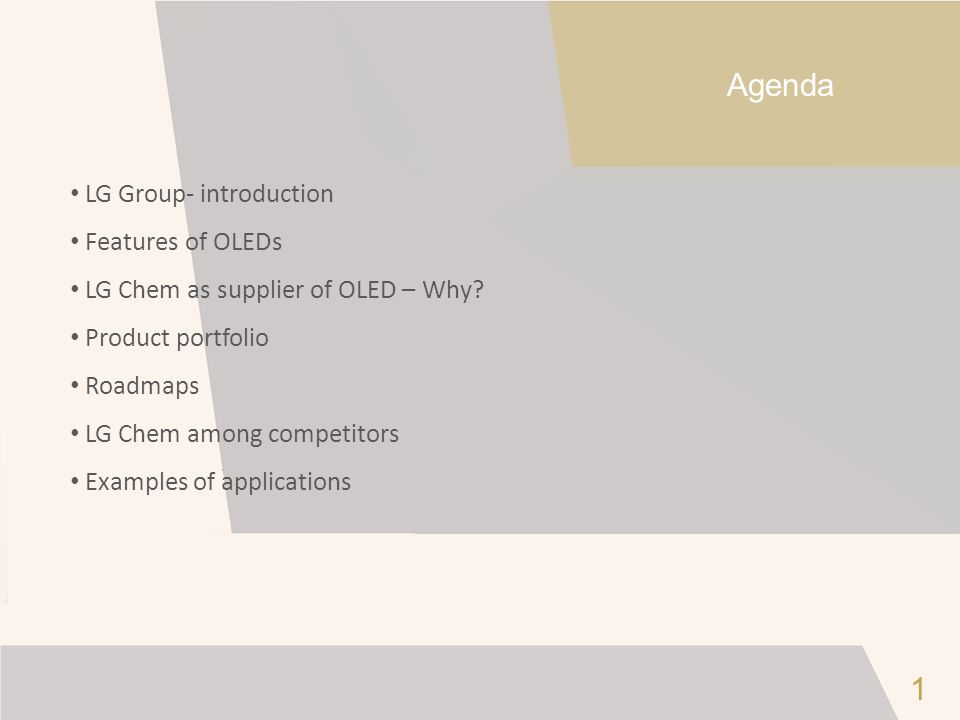 Agenda LG Group- introduction Features of OLEDs LG Chem as supplier of OLED – Why? Product portfolio Roadmaps LG Chem among competitors Examples of ap