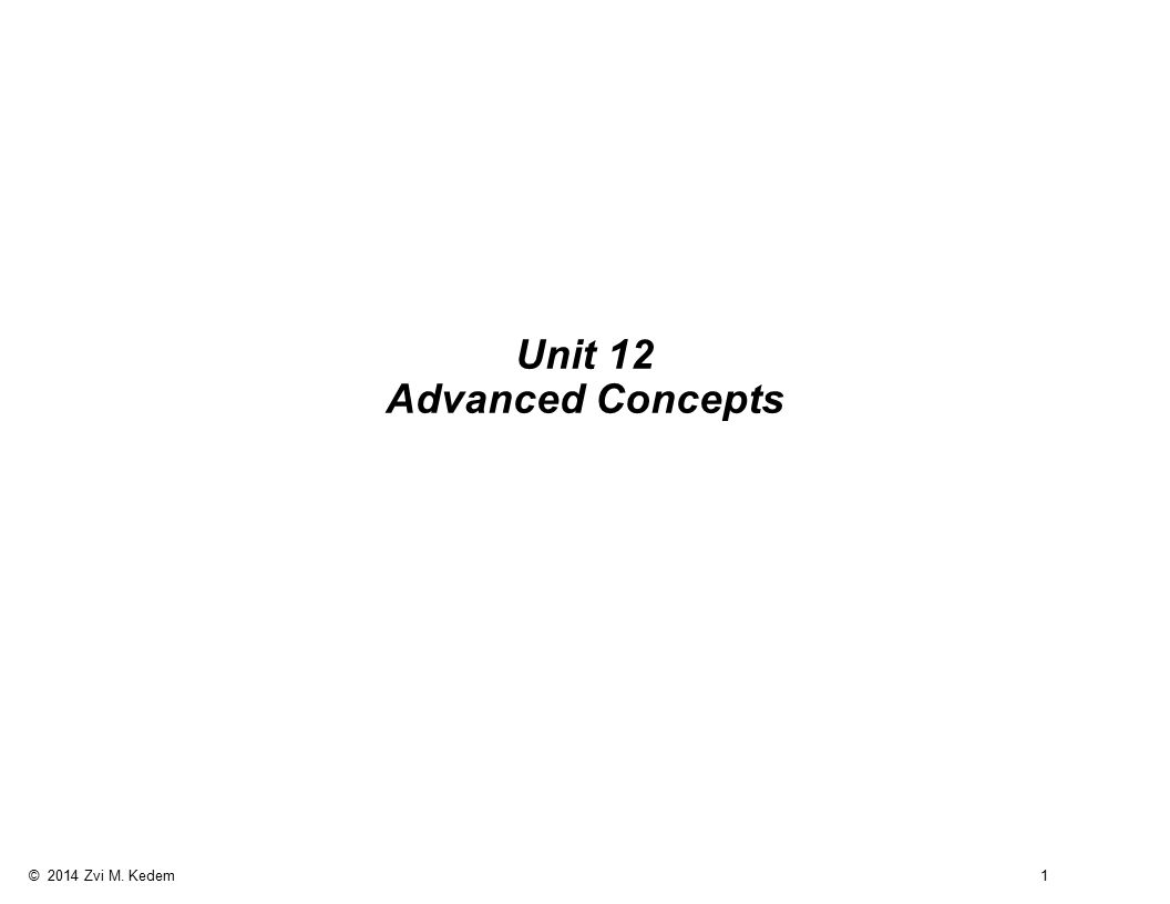 © 2014 Zvi M. Kedem 1 Unit 12 Advanced Concepts