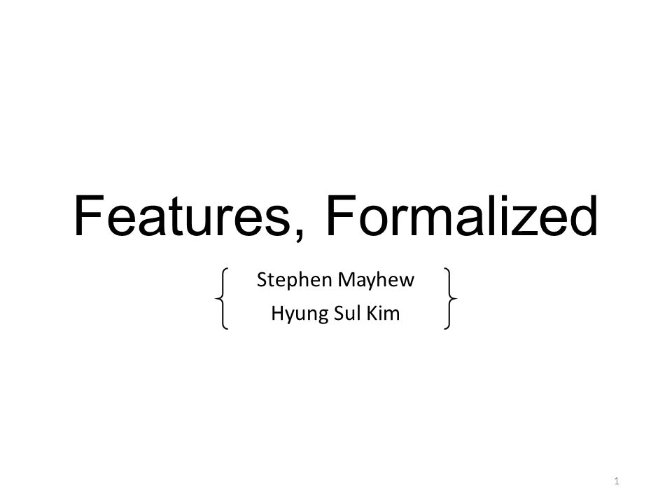 Features, Formalized Stephen Mayhew Hyung Sul Kim 1